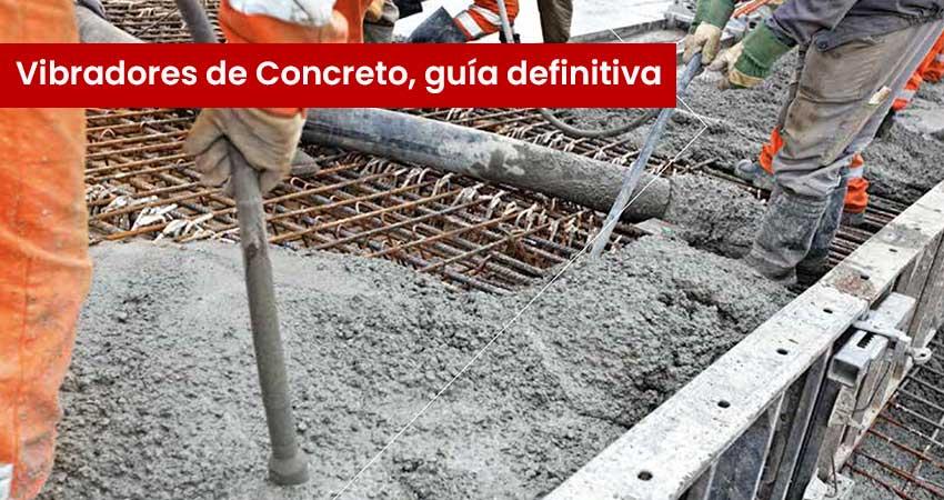 Vibradores de Concreto, la guía definitiva 2019